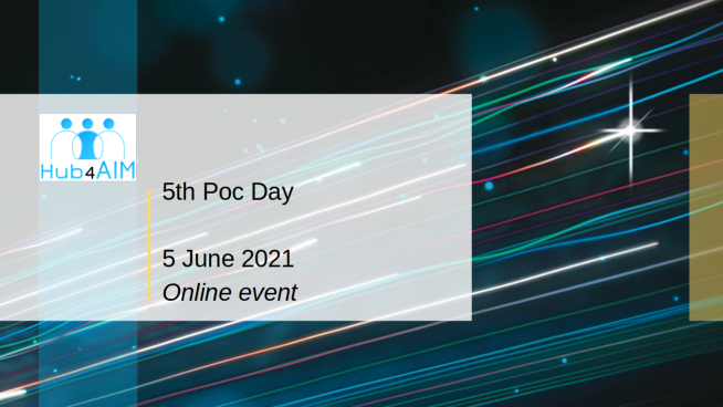 Register to the 5th Hub4AIM Poc Day – 3 June 2021 (online)